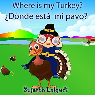 Childrens Thanksgiving Books: Where is my Turkey - Dónde está mi pavo. Libro infantil ilustrado: Libros para niños. Bilingual English-Spanish Edition ... (Thanksgiving, Christmas, Easter etc) nº 1)  by  Sujatha Lalgudi