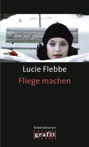 Fliege machen (#3)  by  Lucie Flebbe