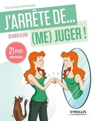 Jarrête de (me) juger !: 21 jours pour changer (Jarrête de...)  by  Olivier Clerc