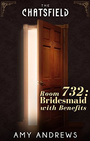 Room 732: Bridesmaid with Benefits (A Chatsfield Short Story - Book 13) Amy Andrews