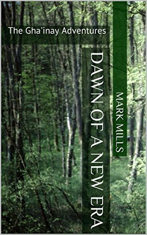 Dawn of a New Era: The Ghainay Adventures  by  Mark Mills
