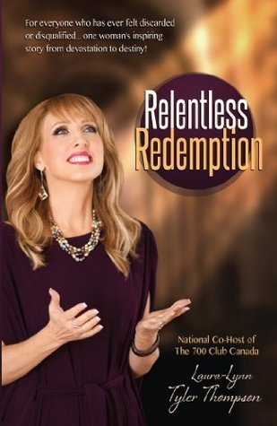 Relentless Redemption: For Everyone Who Has Ever Felt Discarded or Disqualified...One Womans Inspiring Story From Devastation to Destiny!  by  Laura Lynn Tyler-Thompson