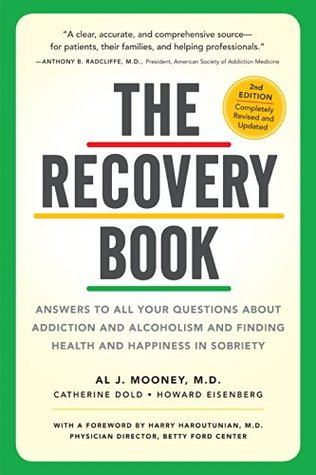 The Recovery Book: Answers to All Your Questions about Addiction and Alcoholism and Finding Health and Happiness in Sobriety  by  Al J. Mooney