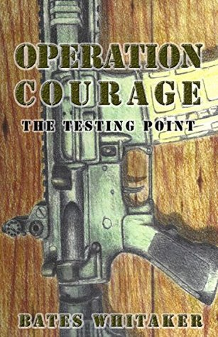 Operation Courage: The Testing Point  by  Bates Whitaker