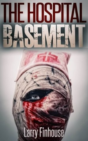The Hospital Basement (Season 1 of Dying Hope, Zombie Apocalypse: Book 4)  by  Larry Finhouse
