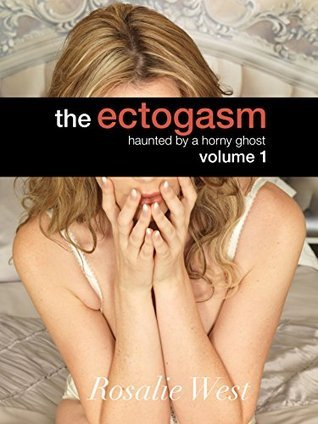 Haunted a Horny Ghost: The Ectogasm - Volume 1 by Rosalie West