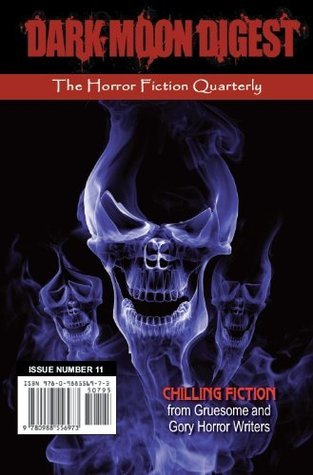 Dark Moon Digest - Issue #11: The Horror Fiction Quarterly  by  Various