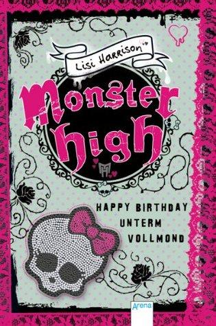 Monster High (3). Happy Birthday unterm Vollmond Lisi Harrison