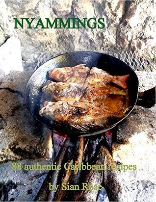 Nyammings: 88 authentic Caribbean recipes Sian Rose
