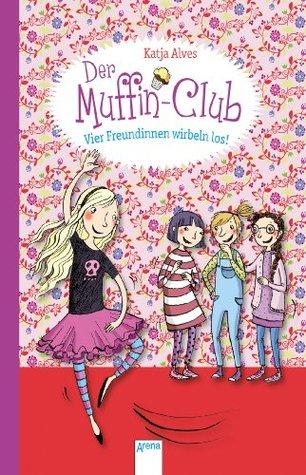 Vier Freundinnen wirbeln los!: Der Muffin-Club (2)  by  Katja Alves