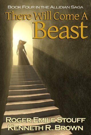 There Will Come A Beast: Book Four of the Allidian Saga  by  Roger Emile Stouff