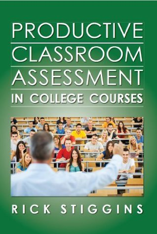 Productive Classroom Assessment in College Courses  by  Rick Stiggins