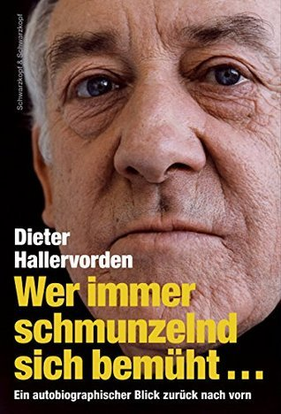Wer immer schmunzelnd sich bemüht...: Ein autobiographischer Blick zurück nach vorn  by  Dieter Hallervorden