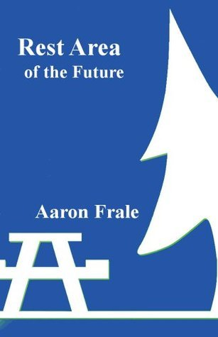Rest Area of the Future (Sperm Donor for a Cosmic Paradox Book 3) Aaron Frale