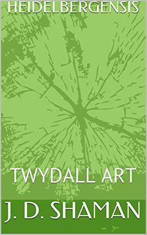 HEIDELBERGENSIS: TWYDALL ART  by  J. D. SHAMAN