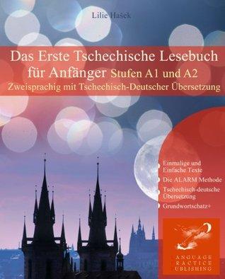 Das Erste Tschechische Lesebuch für Anfänger: Stufen A1 und A2 Zweisprachig mit Tschechisch-deutscher Übersetzung  by  Lilie Hašek