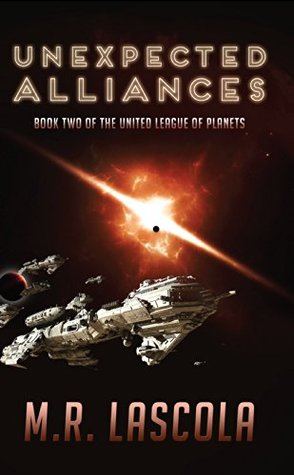 Unexpected Alliances: Book Two of the United League of Planets  by  M.R. LaScola