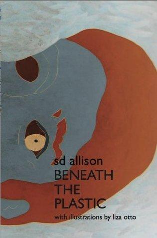 Beneath the Plastic  by  S.D. Allison