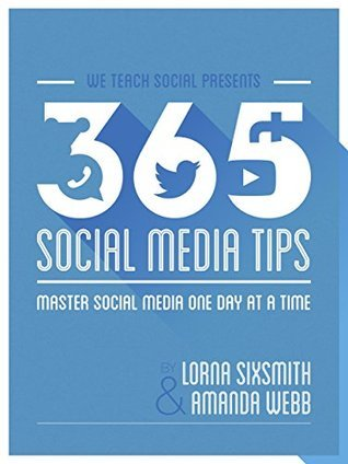 365 Social Media Tips: Master Social Media One Day At A Time (1)  by  Lorna Sixsmith