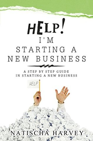 Help! Im Starting a New Business: A Step  by  Step Guide in Starting a New Business by Natischa Harvey