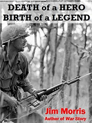 Death of a Hero, Birth of a Legend  by  Jim Morris