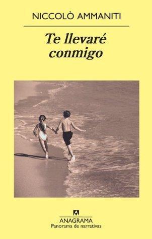 Te llevaré conmigo (Panorama de narrativas)  by  Niccolò Ammaniti