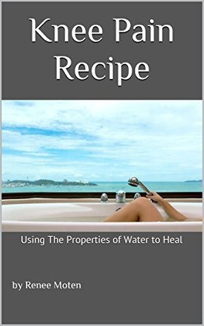 Knee Pain Recipe: Using The Properties Of Water to Heal Renee Moten