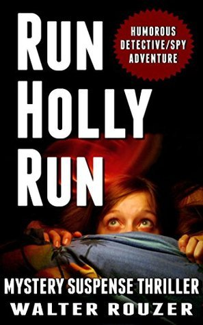 Run Holly Run: Mystery Suspense Thriller: Humorous Detective Spy Adventure  by  Walter Rouzer