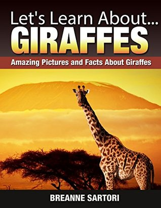 Giraffes: Amazing Pictures and Facts About Giraffes  by  Breanne Sartori
