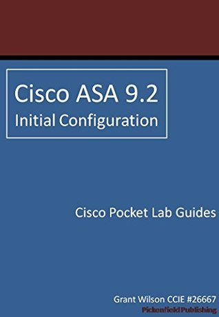 Cisco ASA 9.2 - Initial Configuration (Cisco Pocket Lab Guides Book 5)  by  Grant Wilson