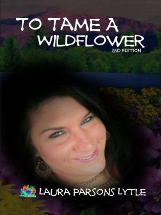 To Tame a Wildflower  by  Laura Parsons Lytle