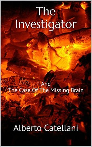 The Investigator And The Case Of The Missing Brain (The Apprenticeship Chronicles Book 1)  by  Alberto Catellani