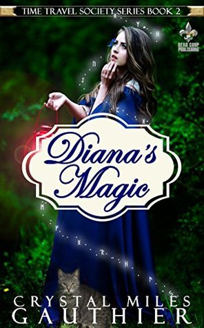 Dianas Magic (The Time Travel Society Series Book 2) Crystal Miles Gauthier