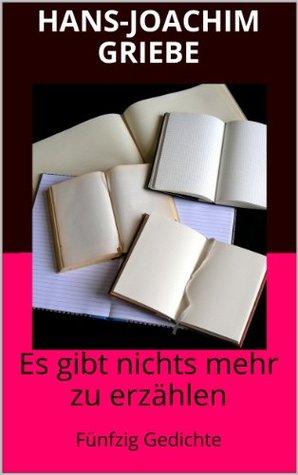 Es gibt nichts mehr zu erzählen: Fünfzig Gedichte (edition rote zahlen 1) Hans-Joachim Griebe