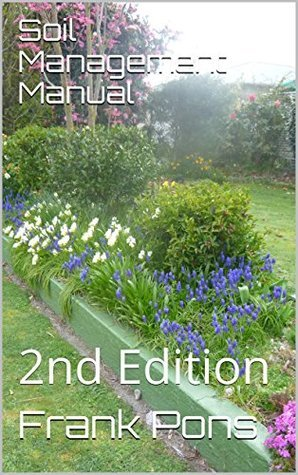 Soil Management Manual: 2nd Edition  by  Frank Pons