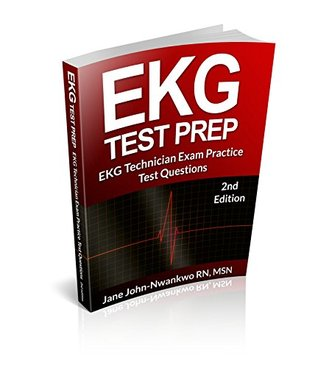 EKG Test Prep: 2nd Edition  by  Jane John-Nwankwo