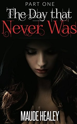 The Day That Never Was: Book One: The Restless Books Maude Healey