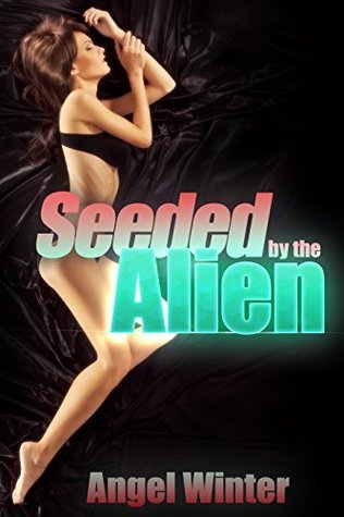 Seeded By The Alien (Seeded By The Monster Book 2) Angel Winter