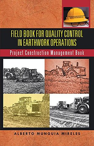 Field Book For Quality Control In Earthwork Operations: Project Construction Management Book  by  Alberto Munguía Mireles