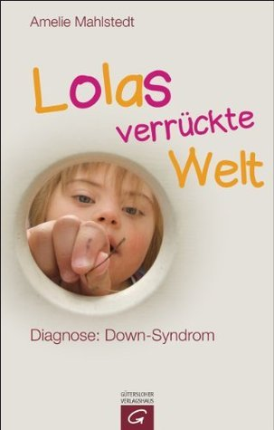 Lolas verrückte Welt: Diagnose: Down-Syndrom Amelie Mahlstedt