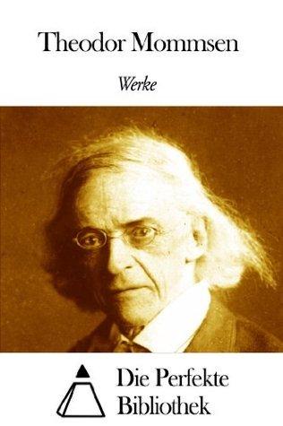 Werke von Theodor Mommsen Theodor Mommsen