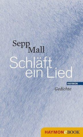 Schläft ein Lied: Gedichte Sepp Mall