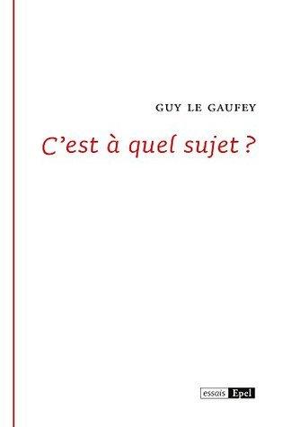Cest à quel sujet ?  by  Guy Le Gaufey