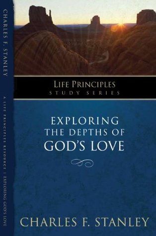 Exploring the Depths of Gods Love (Life Principles Study Series) Charles F. Stanley