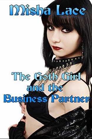The Goth Girl and the Business Partner  by  Misha Lace