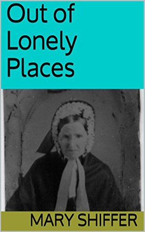 Out of Lonely Places Mary Shiffer