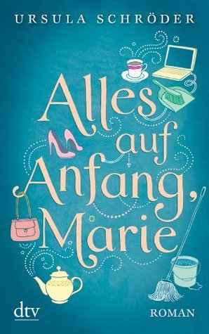 Alles auf Anfang, Marie: Roman Ursula Schröder