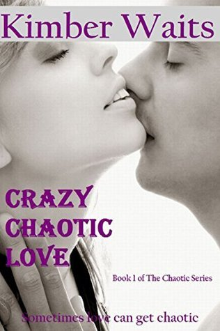 Crazy Chaotic Love (Chaotic, #1)  by  Kimber Waits