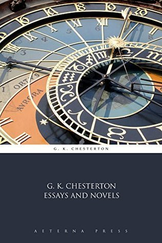 G.K. Chesterton Essays and Novels G.K. Chesterton
