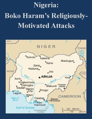 Nigeria: Boko Harams Religiously-Motivated Attacks  by  United States Commission on International Religious Freedoms